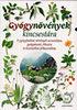 Gyógynövények kincsestára - A gyógyhatású növények azonosítása, gyógyászati, étkezési és kozmetikai felhasználása