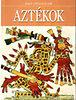Daniel Gimeno (szerk.): Aztékok - Nagy civilizációk 10