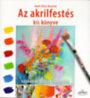 Kosnick, Ruthalice: Az akrilfestés kiskönyve - Gyakorlati tudás könnyedén