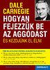Dale Carnegie: Hogyan fejezzük be az aggódást és kezdjünk el élni - Sikerkalauz 2.