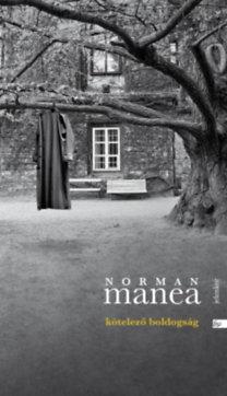 Norman Manea: Kötelező boldogság