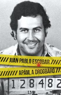 Juan Pablo Escobar: Apám a drogbáró