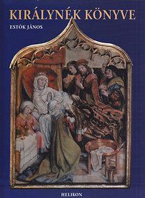 Estók János: Királynék könyve - Magyarország királynői, királynéi, kormányzónéi és fejedelemasszonyai