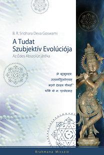 B. R. Sridhara Deva Goswami: A Tudat Szubjektív Evolúciója - Az Édes Abszolút játéka - Az Édes Abszolút játéka
