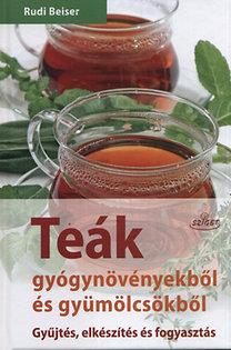 Rudi Beiser: Teák gyógynövényekből és gyümölcsökből - Gyűjtés, elkészítés és fogyasztás