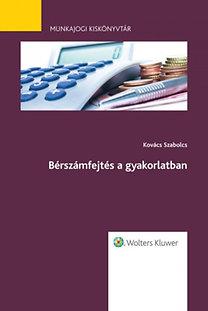 dr. Kovács Szabolcs: Bérszámfejtés a gyakorlatban - Munkajogi kiskönyvtár 11.
