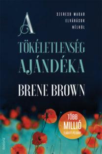Brené Brown: A tökéletlenség ajándéka - Szeresd magad elvárások nélkül