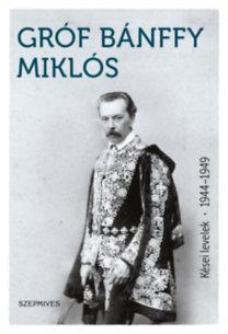 Bánffy Miklós: Kései levelek 1944-1949