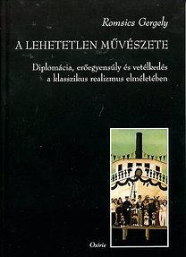 Romsics Gergely: A lehetetlen művészete - Diplomácia, erőegyensúly és vetélkedés a klasszikus realizmus elméletében