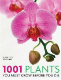 Dobbs, Liz: 1001 Plants You Must Grow Before You Die - You Must Grow Before You Die