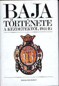 Kőhegyi Mihály (Szerk.): Baja története a kezdetektől 1944-ig