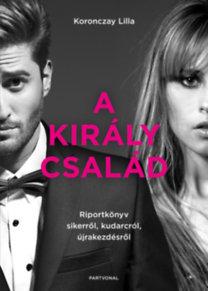Koronczay Lilla: A Király család - Riportkönyv sikerről, kudarcról, újrakezdésről