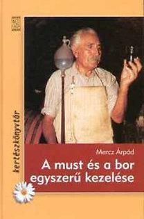 Mercz Árpád: A must és a bor egyszerű kezelése
