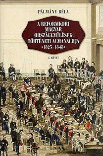 Pálmány Béla: A reformkori magyar országgyűlések történeti almanachja 1825-1848 I-II.