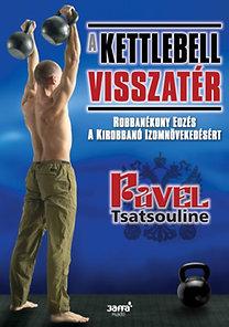 Pavel Tsatsouline: A kettlebell visszatér - Robbanékony edzés a kirobbanó izomnövekedésért