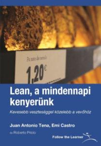 Juan Antonio Tena, Castro, Emi: Lean, a mindennapi kenyerünk - Kevesebb veszteséggel közelebb a vevőhöz