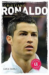 Luca Caioli: Cristiano Ronaldo - Szenvedélye a tökéletesség - Felújított kiadás