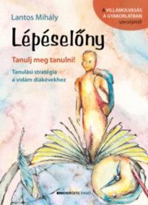 Lantos Mihály: Lépéselőny - Tanulj meg tanulni! - Tanulási stratégia a vidám diákévekhez