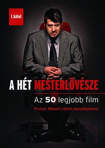 Puzsér Róbert: A hét mesterlövésze I. - Az 50 legjobb film - Puzsér Róbert rádiós beszélgetései