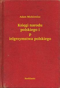Adam Mickiewicz: Księgi narodu polskiego i pielgrzymstwa polskiego