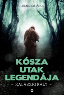 Gerencsér János: Kósza utak legendája - Kalászkirály
