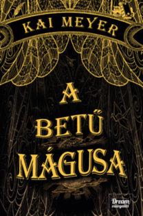 Kai Meyer: A betű mágusa - Varázskönyv-trilógia 1. rész