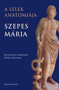 Szepes Mária: A lélek anatómiája - Betegségek jelbeszéde - Örök szérumok