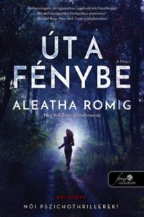 Aleatha Romig: Út a Fénybe