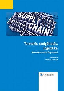 Demeter Krisztina: Termelés, szolgáltatás, logisztika -  Az értékteremtés folyamatai