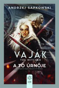 Andrzej Sapkowski: Vaják VII. - The Witcher - A tó úrnője