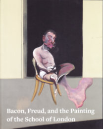 Bacon, Freud and the Painting of the School of London