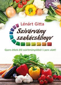 Lénárt Gitta: Szivárvány szakácskönyv - Gyors étkek élő szárítmányokból 1 perc alatt!