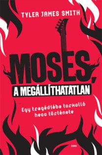 Tyler James Smith: Moses, a megállíthatatlan