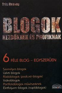 Tris Hussey: Blogok kezdőknek és profiknak - 6 féle blog - egyszerűen - 6 féle blog - egyszerűen