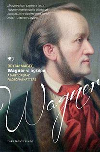 Bryan Magge: Wagner világképe - A nagy operák filozófiai háttere - A nagy operák filozófiai háttere