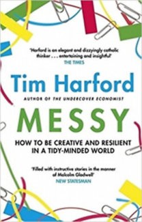 Tim Harford: Messy - How to be creative and resilient in a tidy-minded world