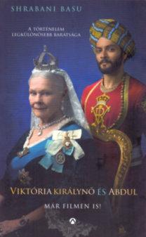 Shrabani Basu: Viktória királynő és Abdul - A királynő legközelebbi barátjának igaz története