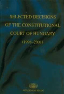 Holló András; Erdei Árpád: Selected Decisions of the Constitutional Court of Hungary (1998-2001)