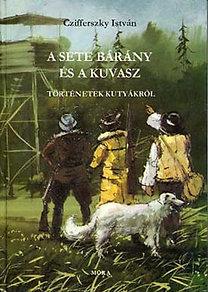 Czifferszky István: A sete bárány és a kuvasz (történetek kutyákról)