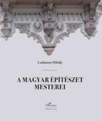 Ludmann Mihály: A magyar építészet mesterei (második, javított kiadás)