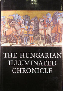 Dercsényi Dezső: The Hungarian Illuminated Chronicle (Chronica de Gestis Hungarorum)