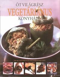 Celia Brooks Brown: Öt világrész vegetáriánus konyhája - 250 klasszikus és modern recept