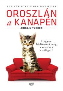 Abigail Tucker: Oroszlán a kanapén - Hogyan hódították meg a macskák a világot?
