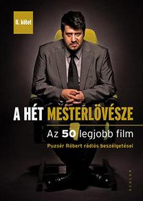 Puzsér Róbert: A hét mesterlövésze II. - Az 50 legjobb film (Puzsér Róbert rádiós beszélgetései)