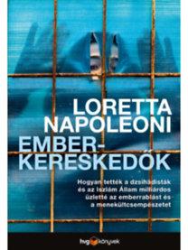 Loretta Napoleoni: Emberkereskedők - Hogyan tették a dzsihádisták és az Iszlám Állam milliárdos üzletté az emberrablást és az embercsempészetet