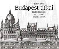 Bartos Erika: Budapest titkai - Érdekességek nevezetes épületekről