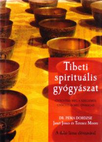 Janet Jones; Terence  Moore; Dr. Pema Dordzse: Tibeti spirituális gyógyászat - Gyógyítsd meg a szellemed, gyógyítsd meg önmagad