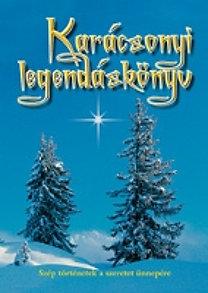 Karácsonyi legendáskönyv - Szép történetek a szeretet ünnepére