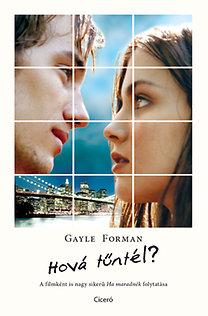 Gayle Forman: Hová tűntél? - A filmként is nagy sikerű Ha maradnék folytatása