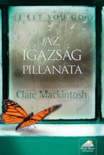 Clare Mackintosh: I let you go - Az igazság pillanata